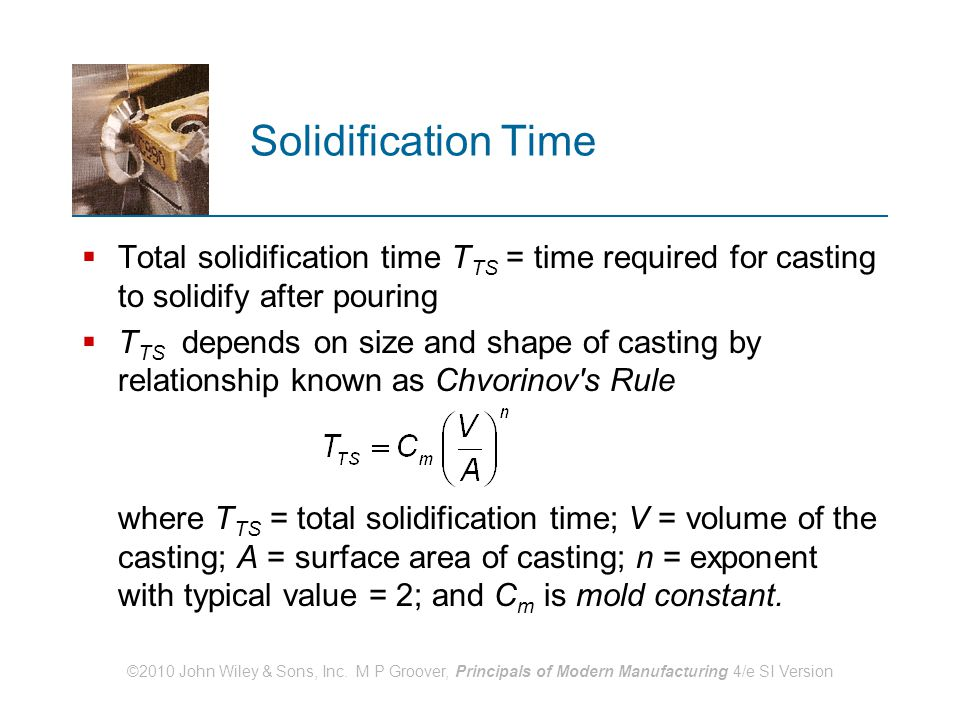 ©2010 John Wiley & Sons, Inc. M P Groover, Principals of Modern Manufacturing 4/e SI Version Solidification Time  Total solidification time T TS = ti