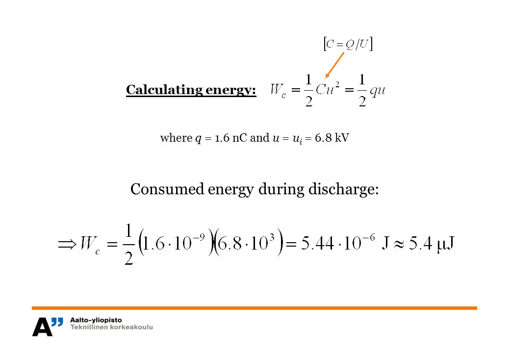 where q = 1.6 nC and u = u i = 6.8 kV Calculating energy: Consumed energy during discharge: