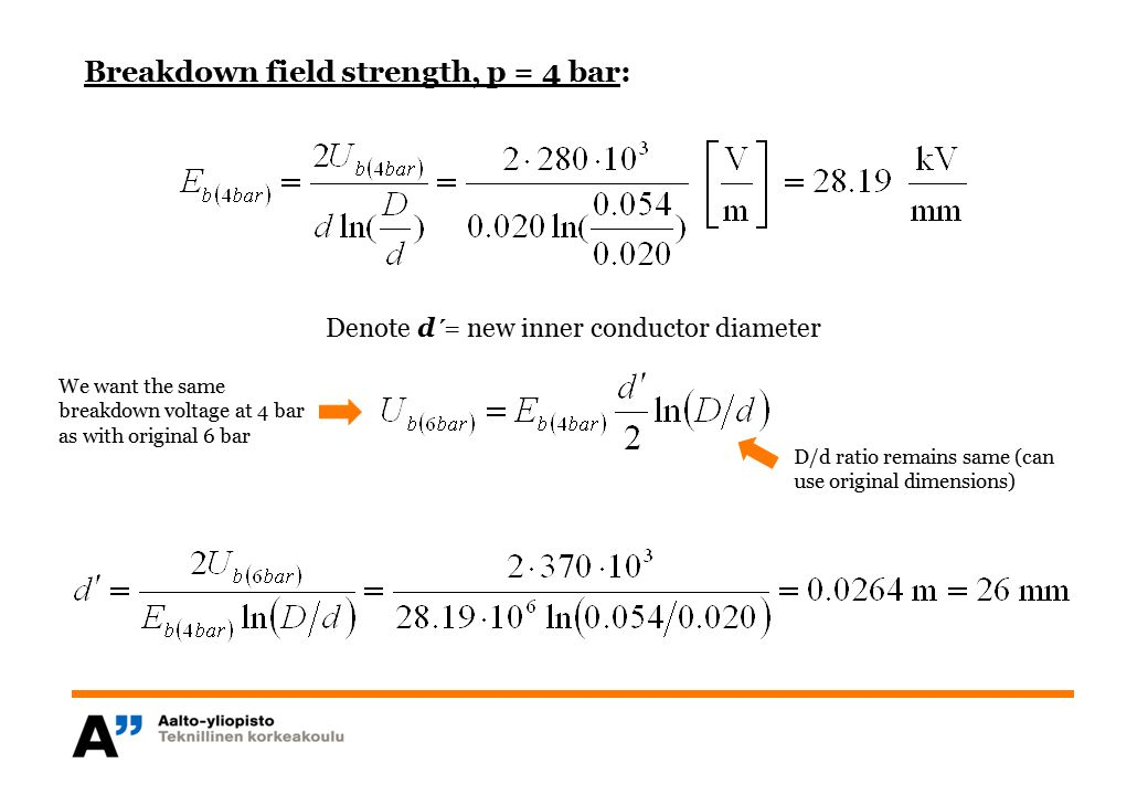 Breakdown field strength, p = 4 bar: Denote d´= new inner conductor diameter We want the same breakdown voltage at 4 bar as with original 6 bar D/d ra