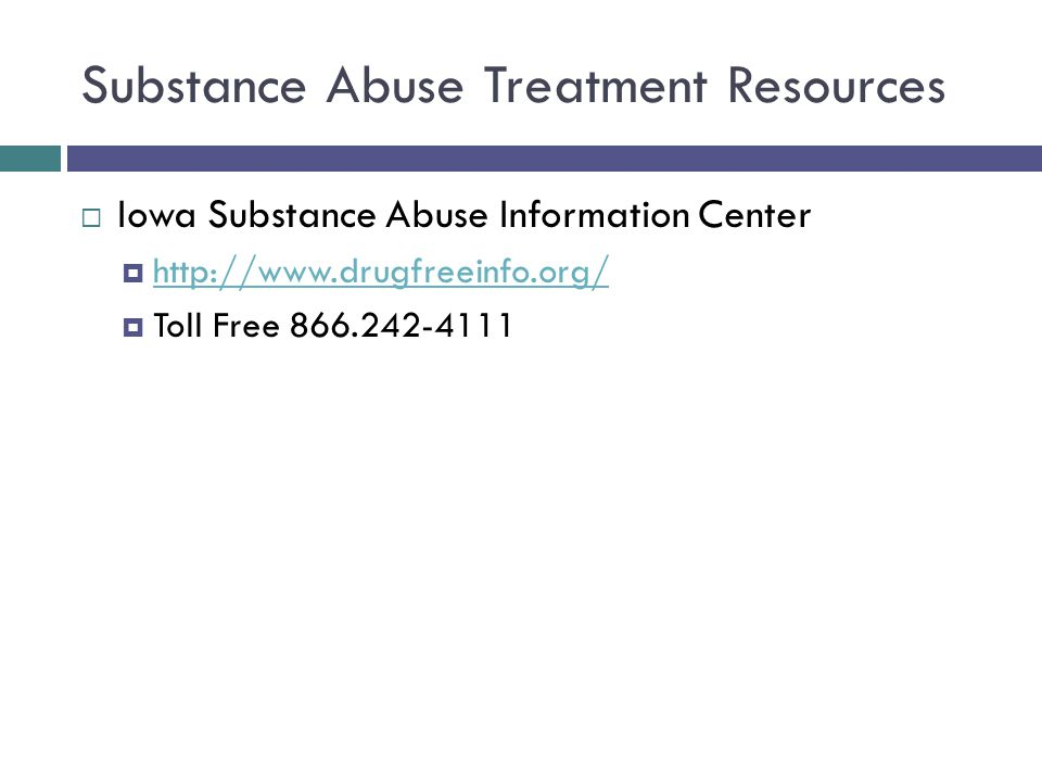 Substance Abuse Treatment Resources  Iowa Substance Abuse Information Center  http://www.drugfreeinfo.org/ http://www.drugfreeinfo.org/  Toll Free 866.242-4111