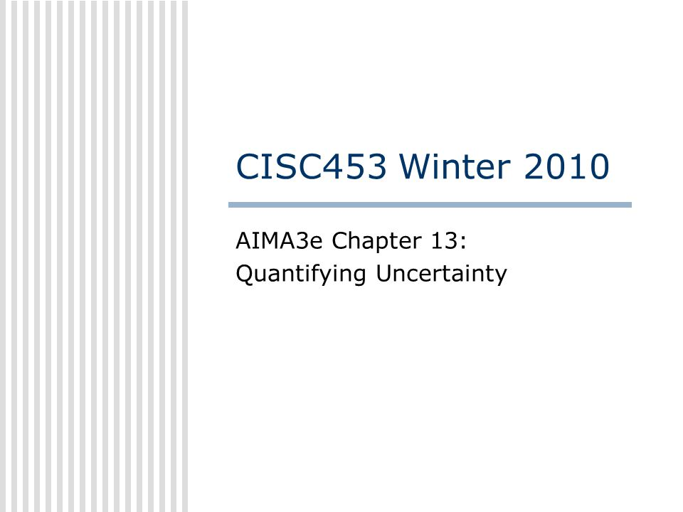 CISC453 Winter 2010 AIMA3e Chapter 13: Quantifying Uncertainty