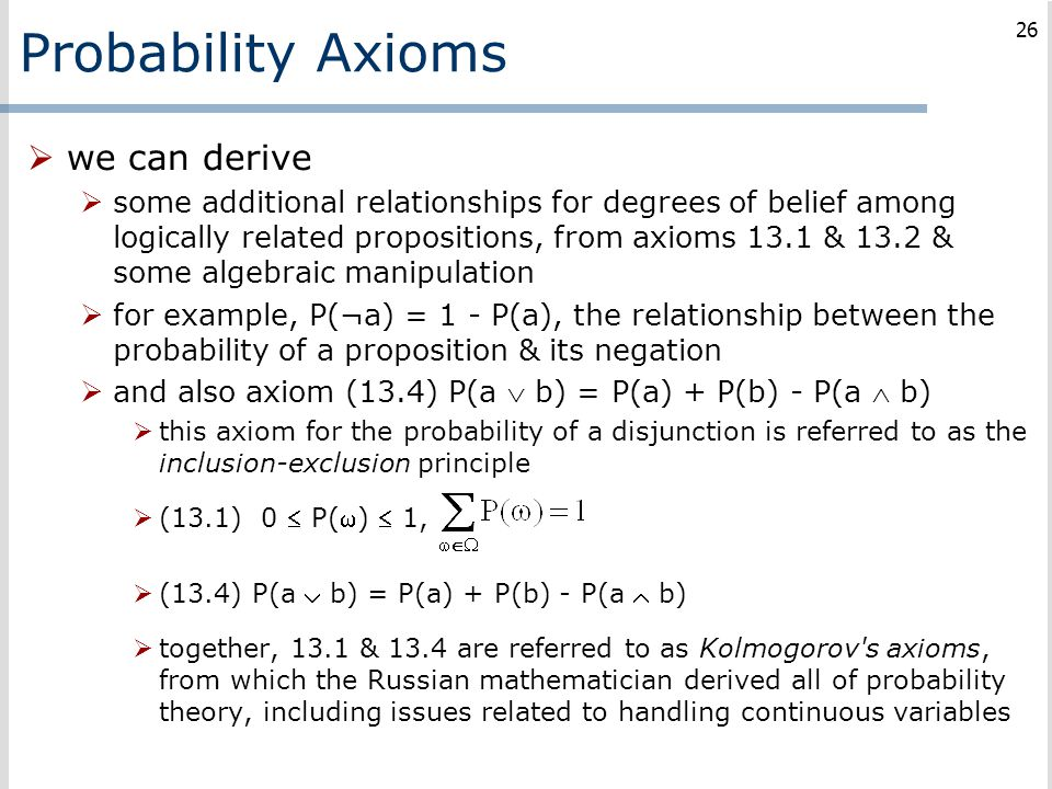 Probability Axioms  we can derive  some additional relationships for degrees of belief among logically related propositions, from axioms 13.1 & 13.2