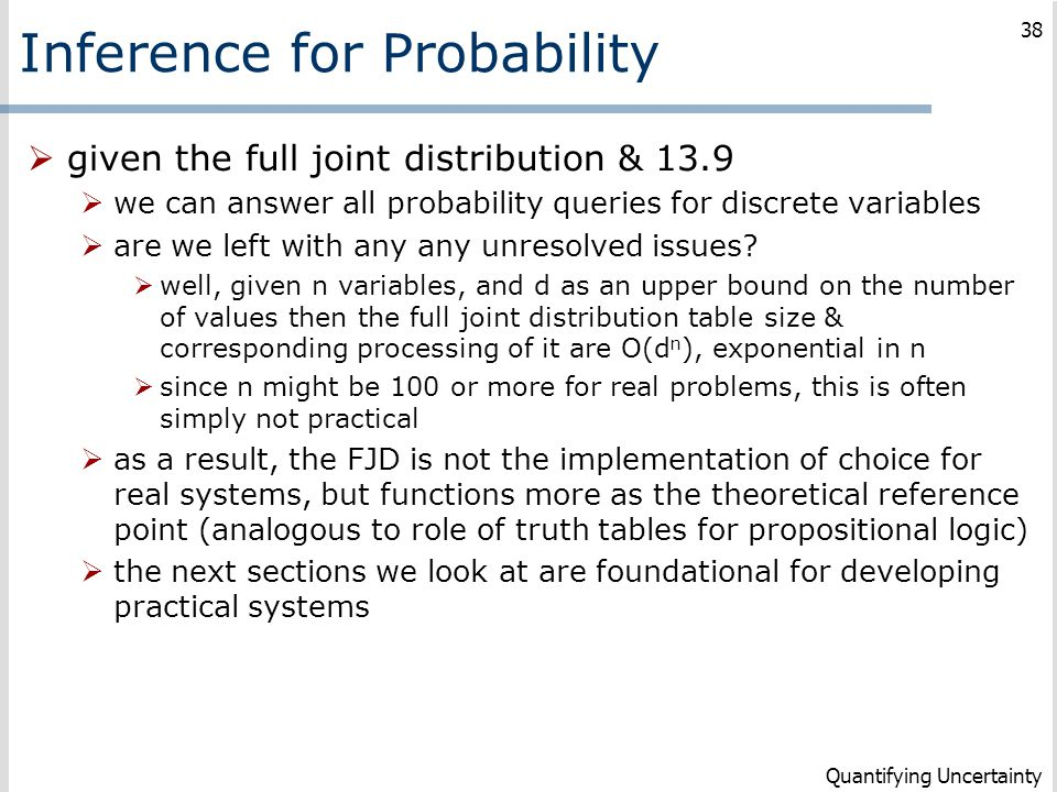 Inference for Probability  given the full joint distribution & 13.9  we can answer all probability queries for discrete variables  are we left with