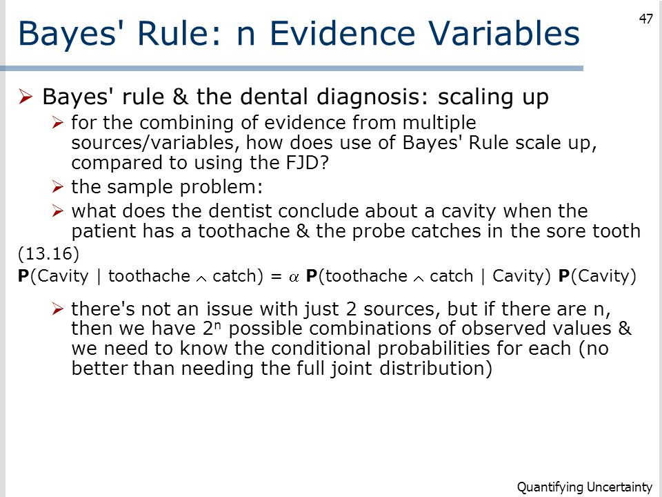 Bayes' Rule: n Evidence Variables  Bayes' rule & the dental diagnosis: scaling up  for the combining of evidence from multiple sources/variables, ho