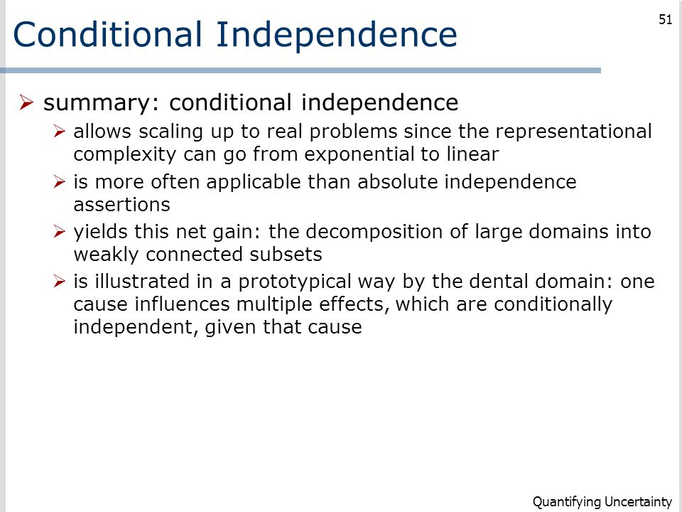 Conditional Independence  summary: conditional independence  allows scaling up to real problems since the representational complexity can go from ex