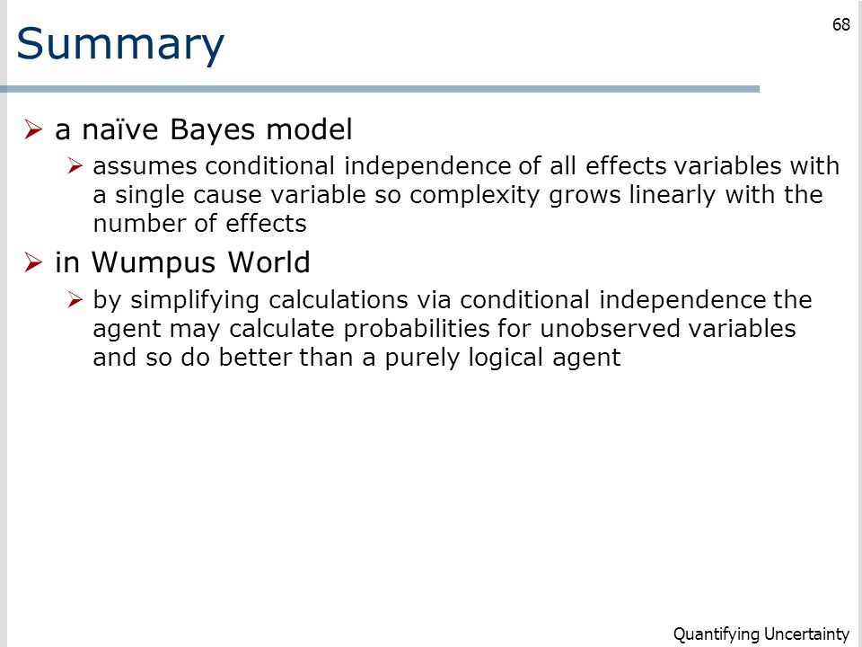 Summary  a naïve Bayes model  assumes conditional independence of all effects variables with a single cause variable so complexity grows linearly wi