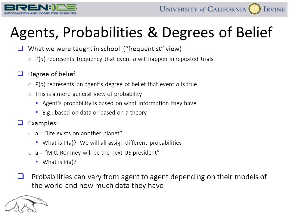 """Agents, Probabilities & Degrees of Belief  What we were taught in school (""""frequentist"""" view) o P(a) represents frequency that event a will happen in"""