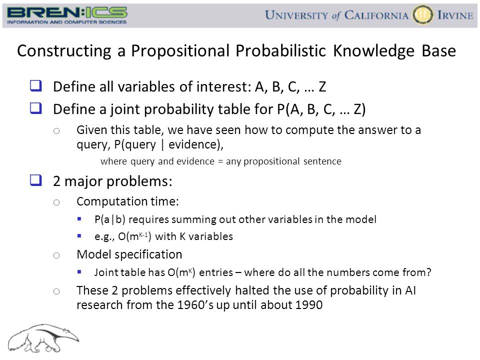 Constructing a Propositional Probabilistic Knowledge Base  Define all variables of interest: A, B, C, … Z  Define a joint probability table for P(A,