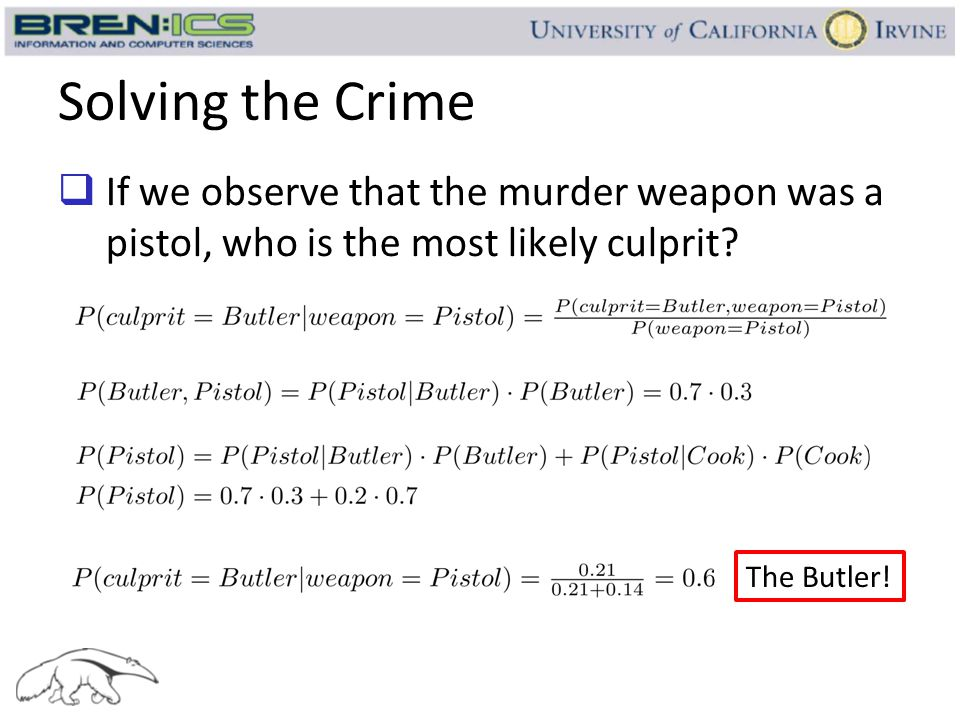 Solving the Crime  If we observe that the murder weapon was a pistol, who is the most likely culprit? The Butler!