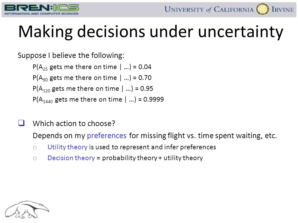 Making decisions under uncertainty Suppose I believe the following: P(A 25 gets me there on time | …) = 0.04 P(A 90 gets me there on time | …) = 0.70