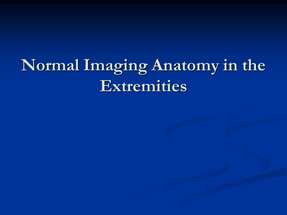 Normal Imaging Anatomy in the Extremities
