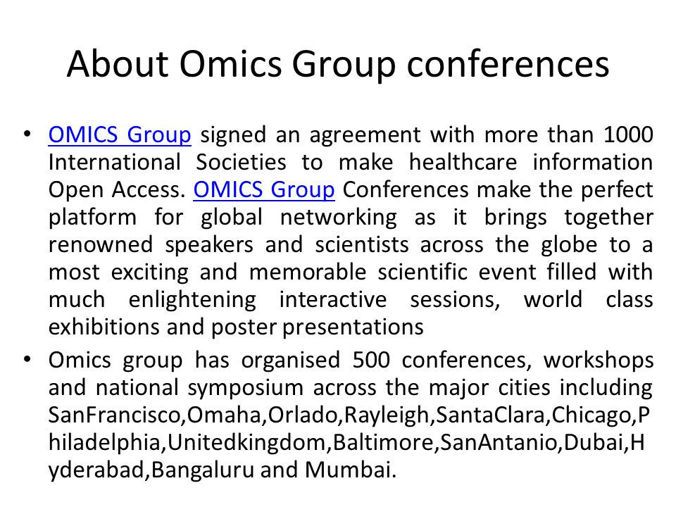 About Omics Group conferences OMICS Group signed an agreement with more than 1000 International Societies to make healthcare information Open Access.