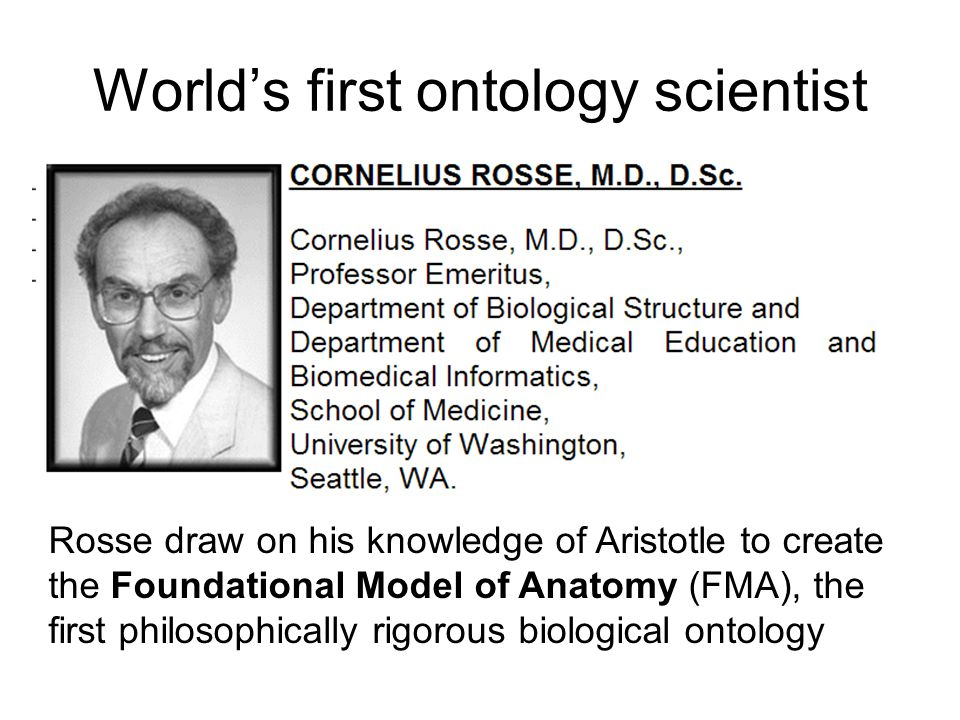 World's first ontology scientist Cornelius Rosse (born in Hungary in 1932, studied Aristotle in the Jesuit seminar in Budapest, used his knowledge of