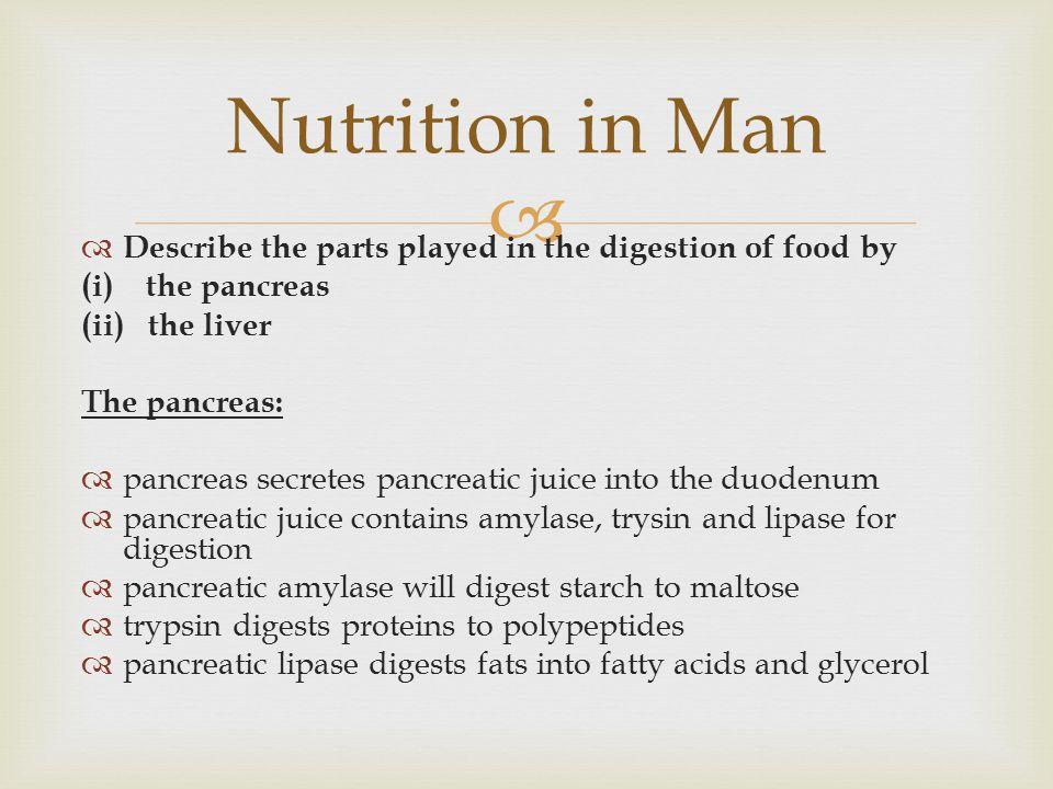   Describe the parts played in the digestion of food by (i) the pancreas (ii) the liver The pancreas:  pancreas secretes pancreatic juice into the