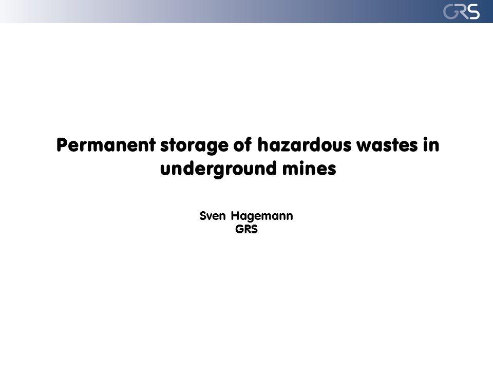 Permanent storage of hazardous wastes in underground mines Sven Hagemann GRS