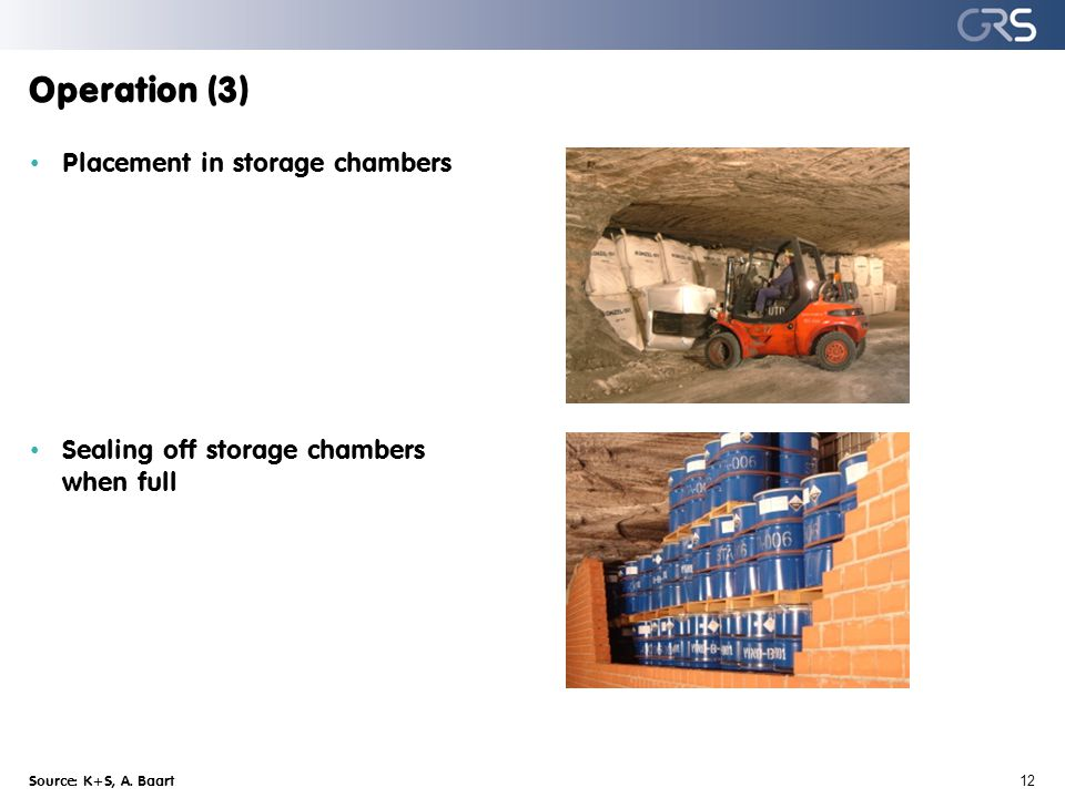 Operation (3) Source: K+S, A. Baart 12 Placement in storage chambers Sealing off storage chambers when full