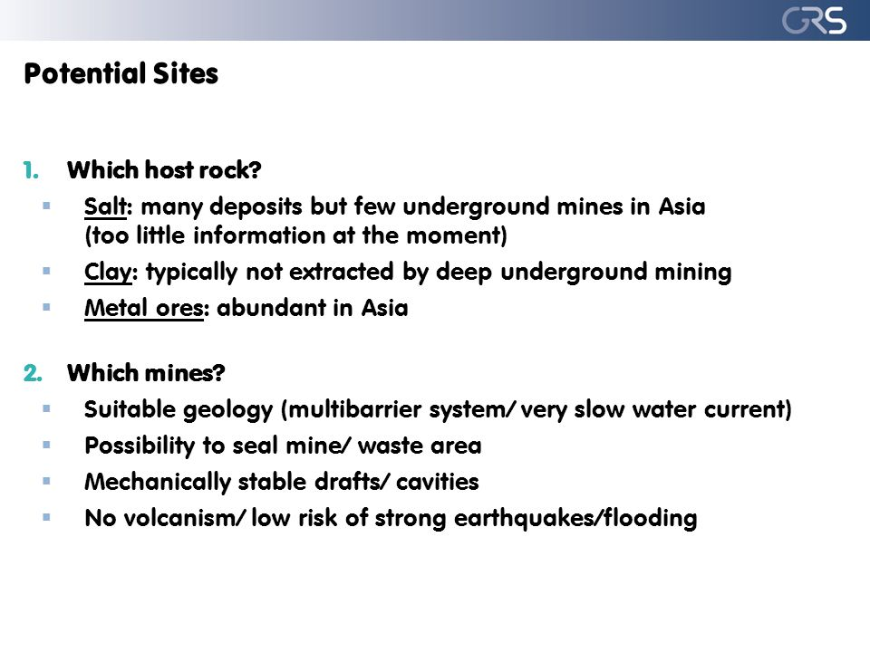 Potential Sites 1.Which host rock?  Salt: many deposits but few underground mines in Asia (too little information at the moment)  Clay: typically no