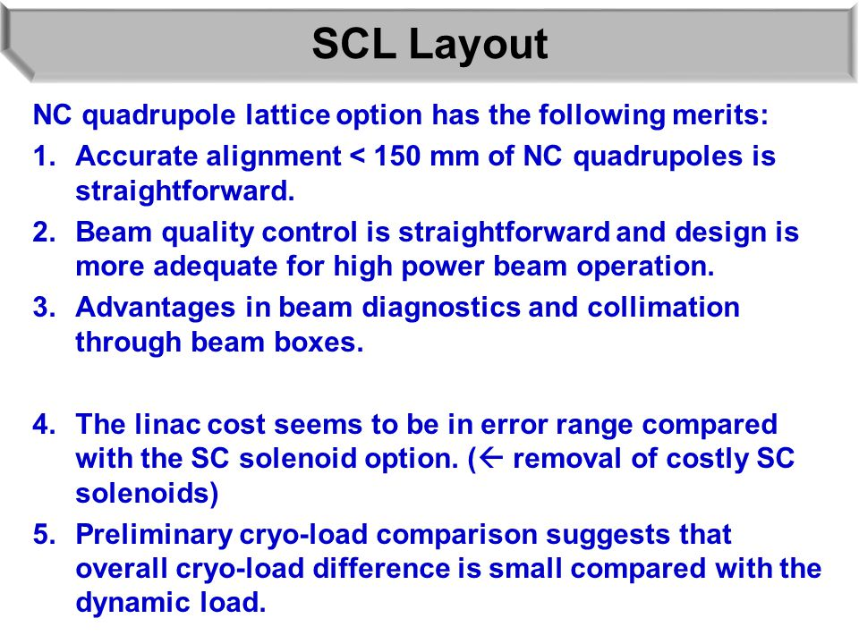 SCL Layout NC quadrupole lattice option has the following merits: 1.Accurate alignment < 150 mm of NC quadrupoles is straightforward. 2.Beam quality c