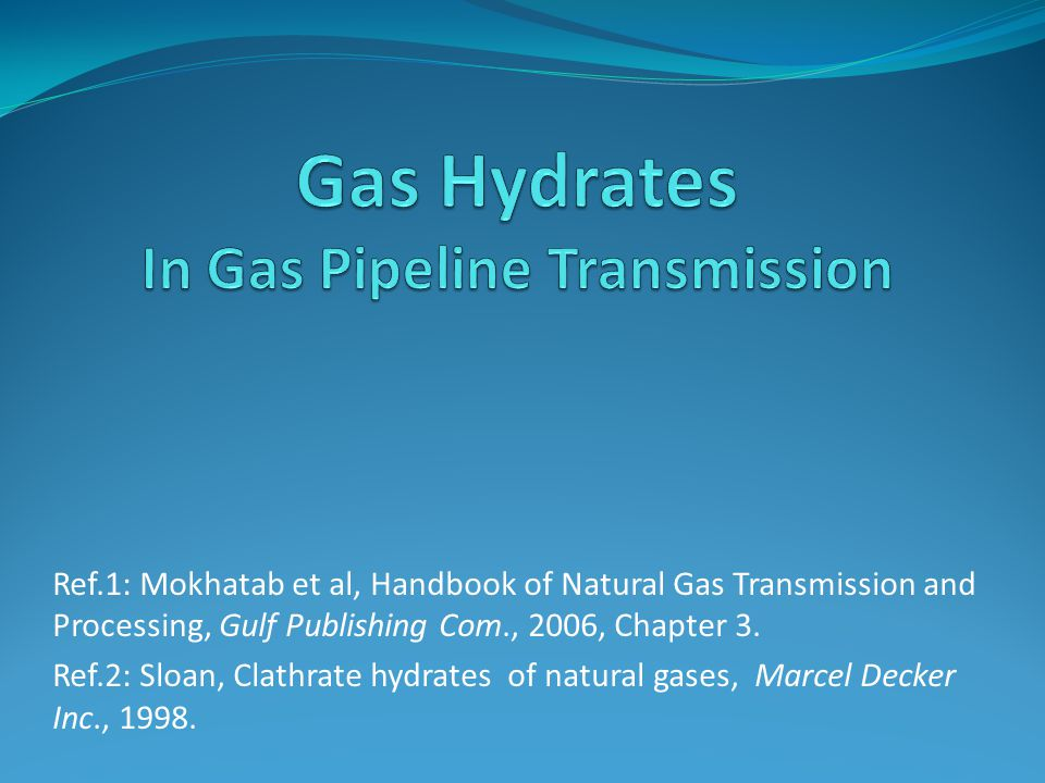 Ref.1: Mokhatab et al, Handbook of Natural Gas Transmission and Processing, Gulf Publishing Com., 2006, Chapter 3.