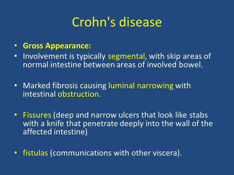 Crohn s disease Gross Appearance: Involvement is typically segmental, with skip areas of normal intestine between areas of involved bowel.