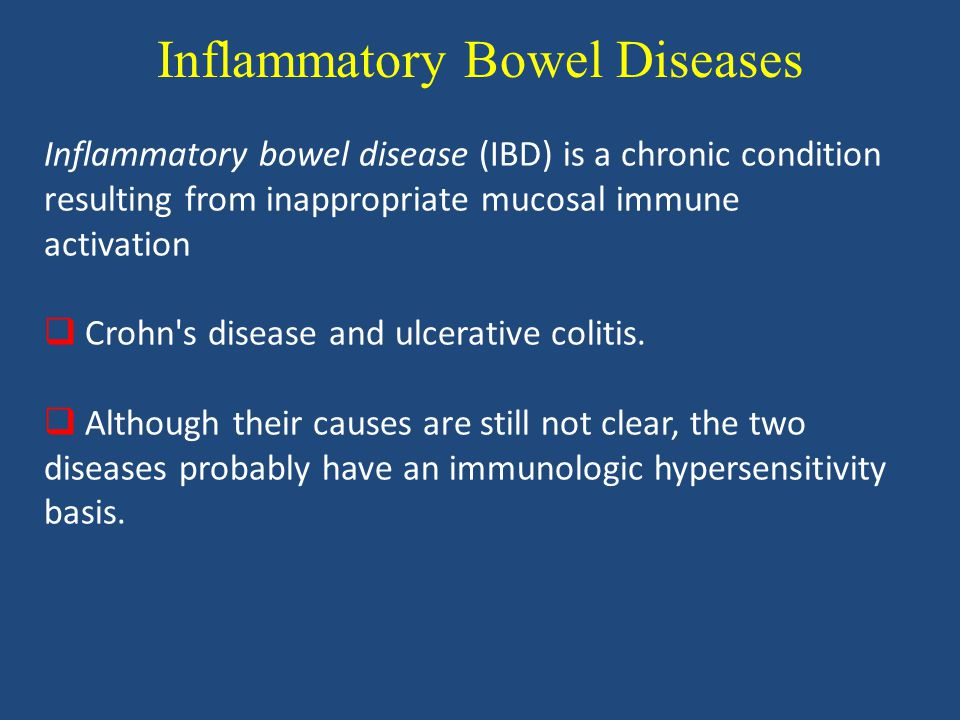 Inflammatory Bowel Diseases Inflammatory bowel disease (IBD) is a chronic condition resulting from inappropriate mucosal immune activation  Crohn s disease and ulcerative colitis.