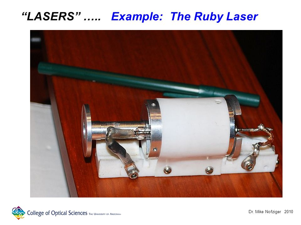 Dr. Mike Nofziger 2010 LASERS ….. Example: The Ruby Laser