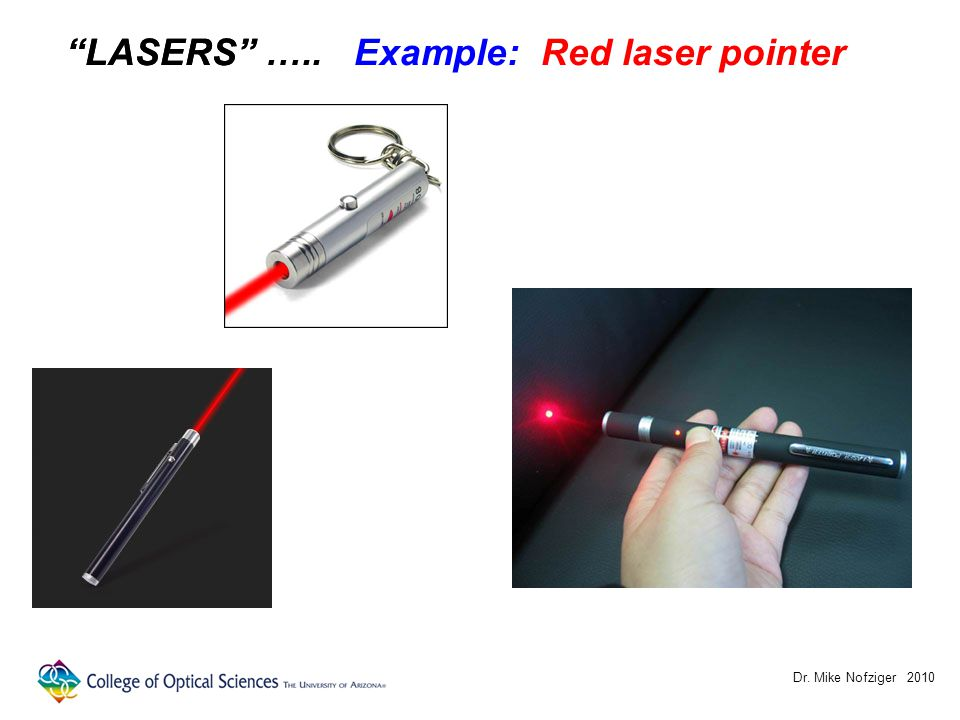 "Dr. Mike Nofziger 2010 ""LASERS""""LASERS"" ….. Example: Red laser pointer"