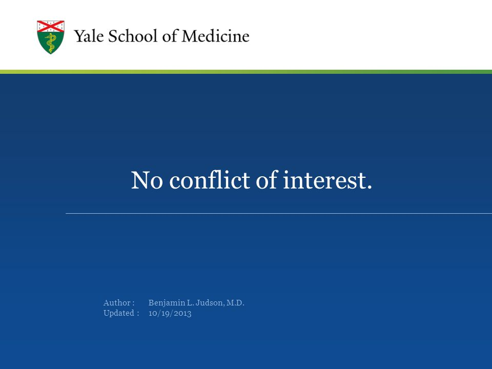Author : Updated : No conflict of interest. Benjamin L. Judson, M.D. 10/19/2013