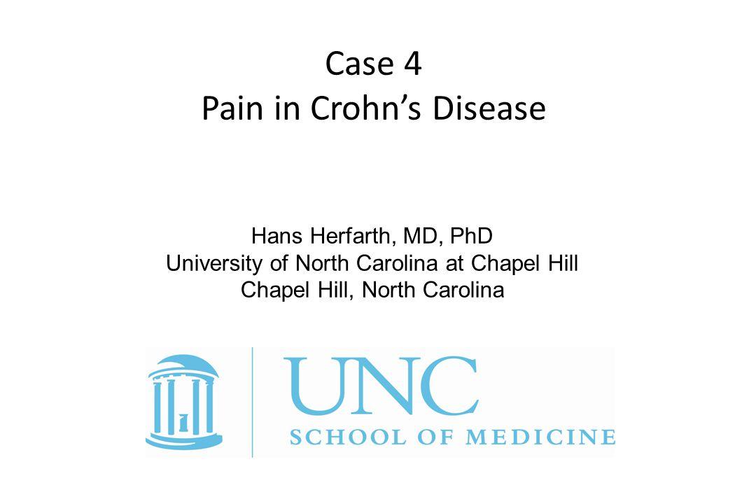 Hans Herfarth, MD, PhD University of North Carolina at Chapel Hill Chapel Hill, North Carolina Case 4 Pain in Crohn's Disease