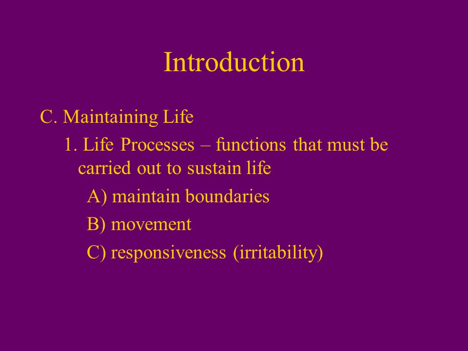 Introduction C. Maintaining Life 1.