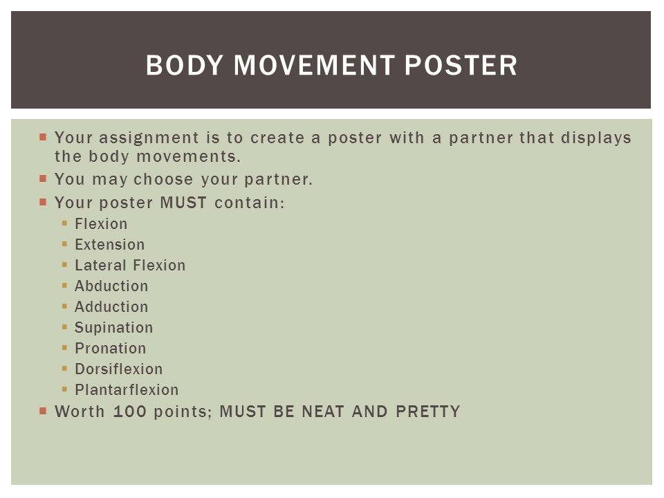  Your assignment is to create a poster with a partner that displays the body movements.