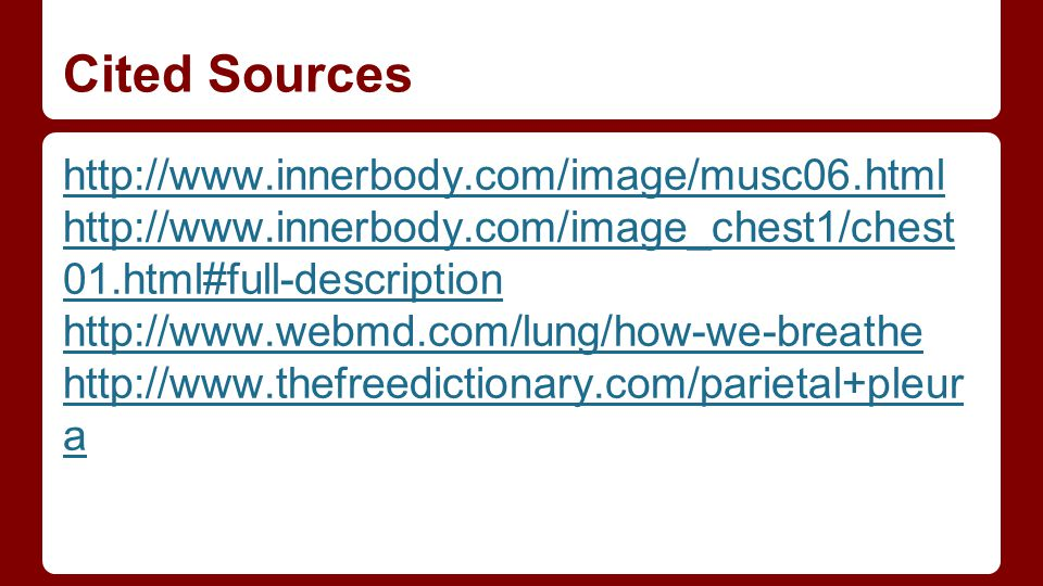 Cited Sources http://www.innerbody.com/image/musc06.html http://www.innerbody.com/image_chest1/chest 01.html#full-description http://www.webmd.com/lun