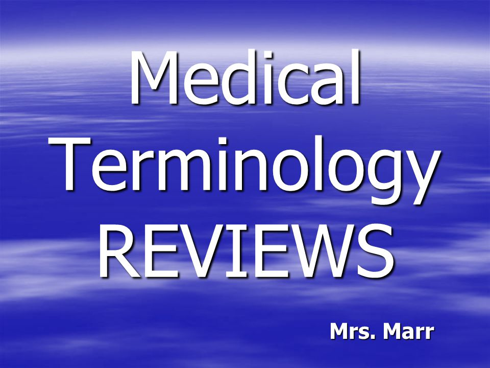 Medical Terminology REVIEWS Mrs. Marr