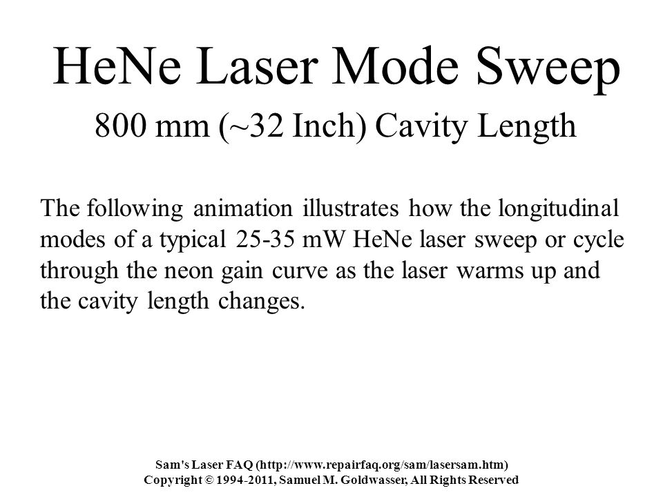 HeNe Laser Mode Sweep The following animation illustrates how the longitudinal modes of a typical 25-35 mW HeNe laser sweep or cycle through the neon gain curve as the laser warms up and the cavity length changes.