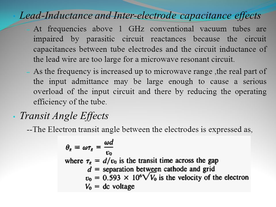 Lead-Inductance and Inter-electrode capacitance effects – At frequencies above 1 GHz conventional vacuum tubes are impaired by parasitic circuit react