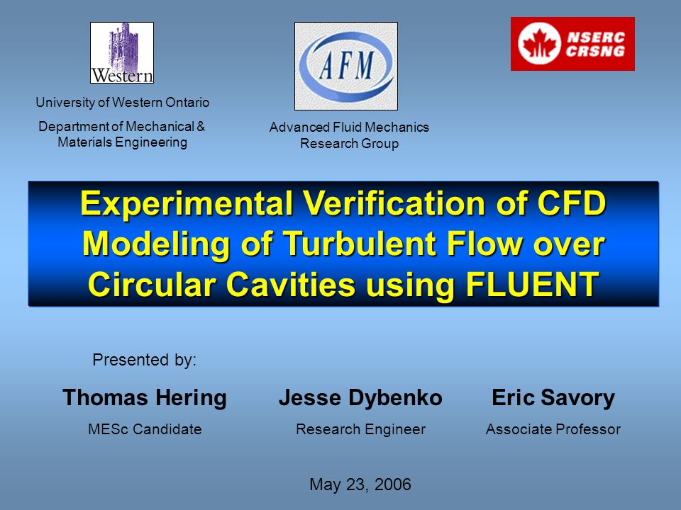 Experimental Verification of CFD Modeling of Turbulent Flow over Circular Cavities using FLUENT University of Western Ontario Department of Mechanical