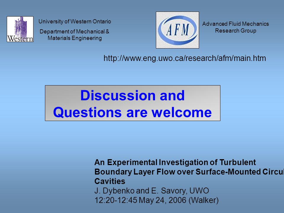University of Western Ontario Department of Mechanical & Materials Engineering Advanced Fluid Mechanics Research Group http://www.eng.uwo.ca/research/