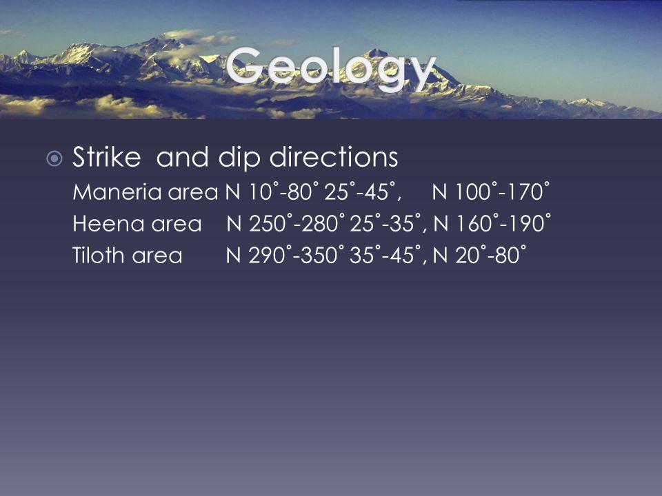  Strike and dip directions Maneria area N 10˚-80˚ 25˚-45˚, N 100˚-170˚ Heena area N 250˚-280˚ 25˚-35˚, N 160˚-190˚ Tiloth area N 290˚-350˚ 35˚-45˚, N 20˚-80˚