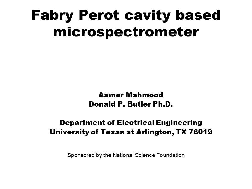 Fabry Perot cavity based microspectrometer Aamer Mahmood Donald P.