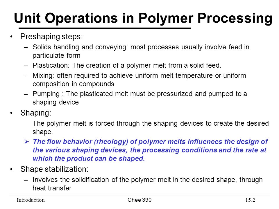IntroductionChee 39015.2 Unit Operations in Polymer Processing Preshaping steps: –Solids handling and conveying: most processes usually involve feed i