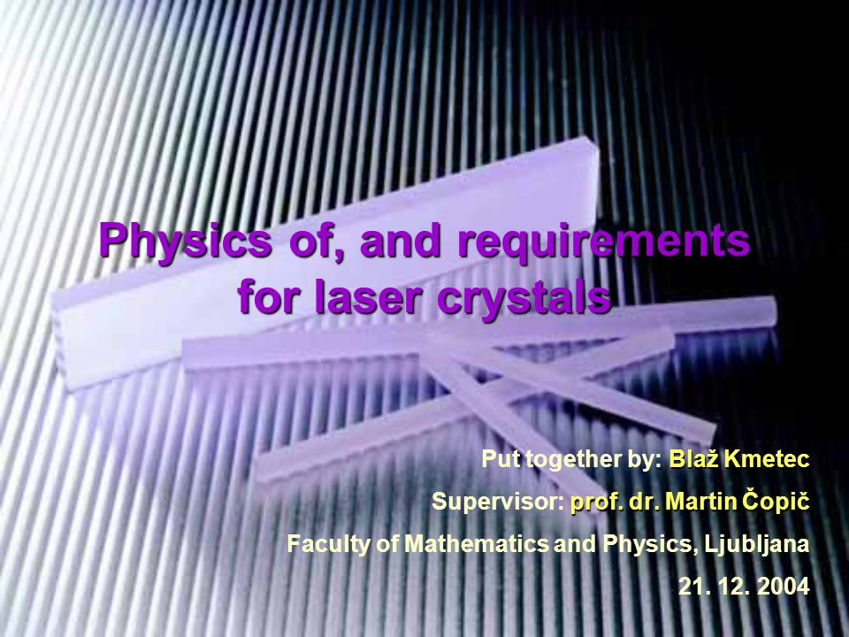 Physics of, and requirements for laser crystals Blaž Kmetec Put together by: Blaž Kmetec prof.
