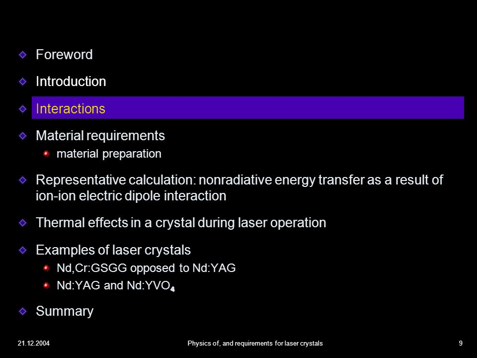 21.12.2004Physics of, and requirements for laser crystals20 Nonradiative energy transfer as a result of ion-ion electric dipole interaction Photon energy absorbed by the sensitizer moves through the dipole-dipole interaction aided by surrounding lattice relaxation  to the activator (without radiation exchange).