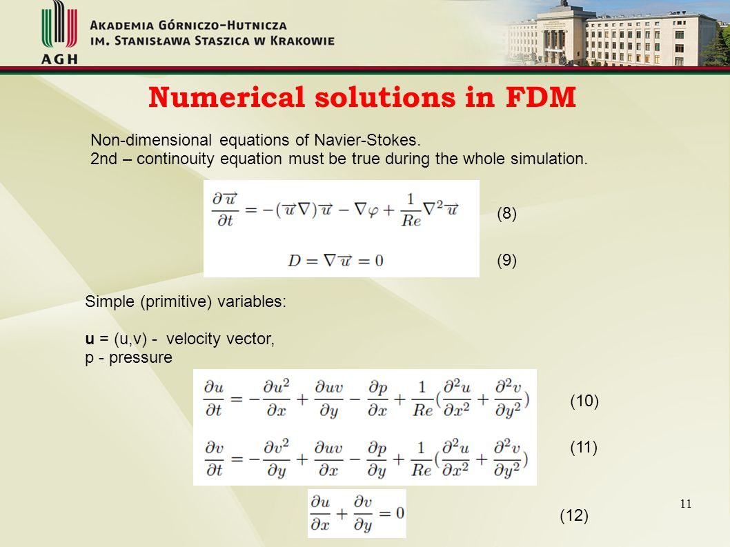 Numerical solutions in FDM 11 Non-dimensional equations of Navier-Stokes. 2nd – continouity equation must be true during the whole simulation. Simple