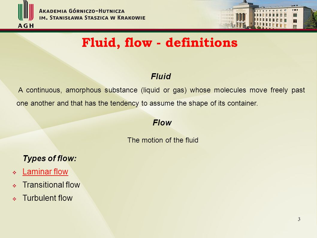 Fluid, flow - definitions Types of flow:  Laminar flow  Transitional flow  Turbulent flow Fluid A continuous, amorphous substance (liquid or gas) w