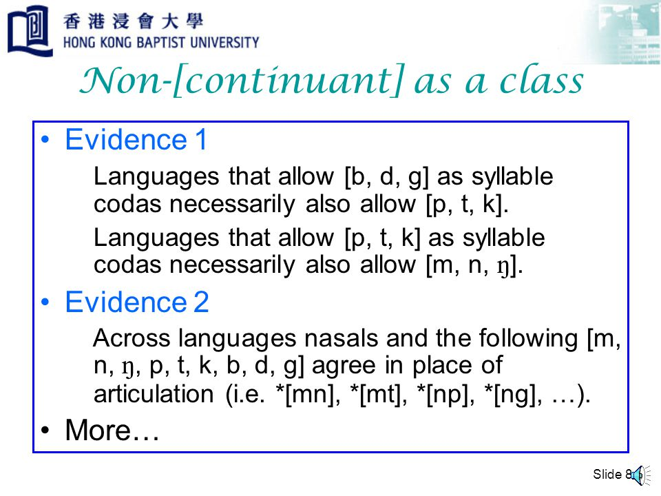 Slide 7 Natural Class [p, t, k, b, d, g, m, n, ŋ] etc are non- continuants by either definitions.