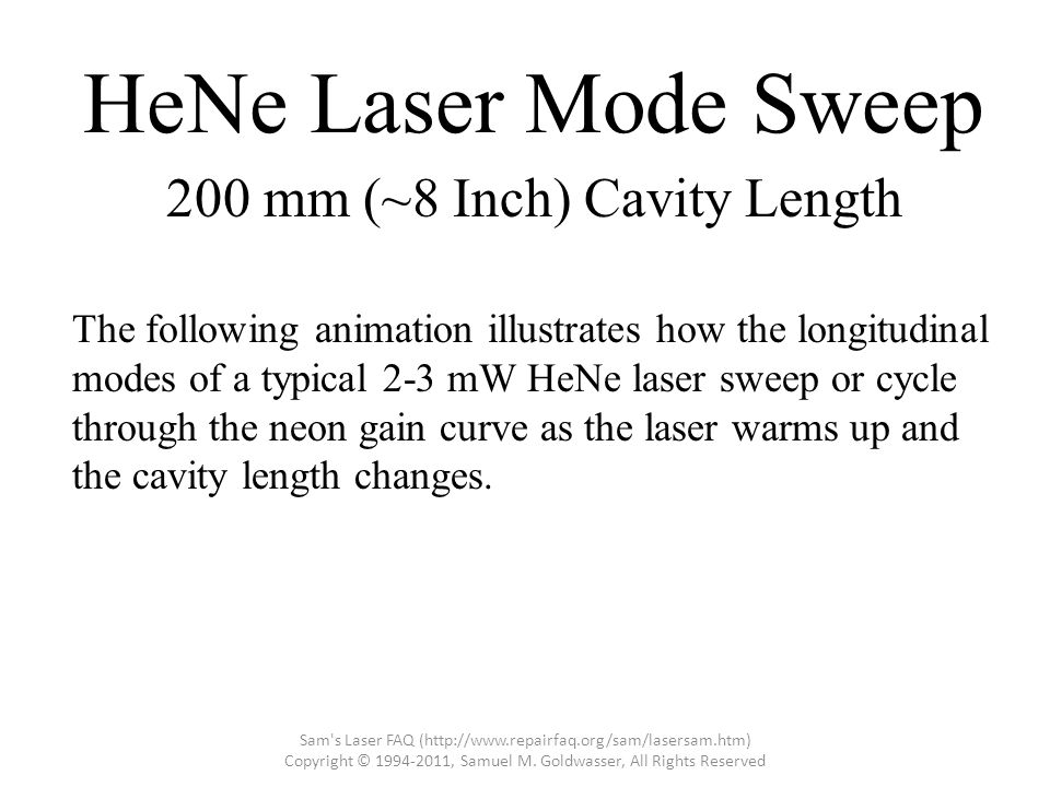 HeNe Laser Mode Sweep The following animation illustrates how the longitudinal modes of a typical 2-3 mW HeNe laser sweep or cycle through the neon ga