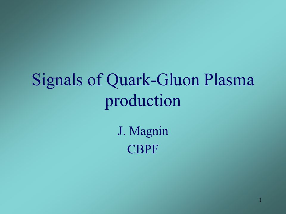 1 Signals of Quark-Gluon Plasma production J. Magnin CBPF