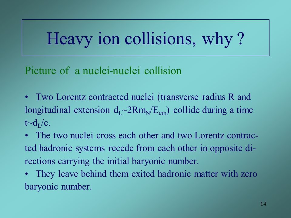 14 Heavy ion collisions, why .