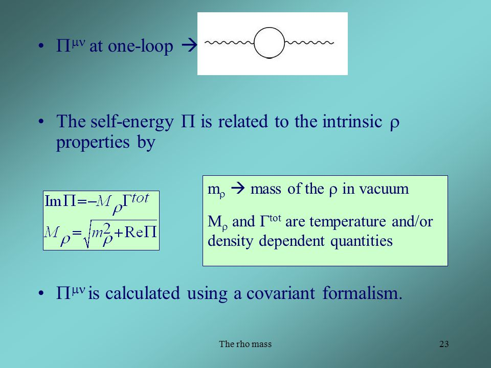The rho mass23   at one-loop  The self-energy  is related to the intrinsic  properties by   is calculated using a covariant formalism.