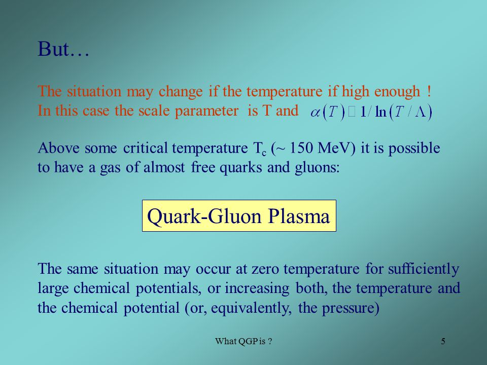What QGP is 5 But… The situation may change if the temperature if high enough .